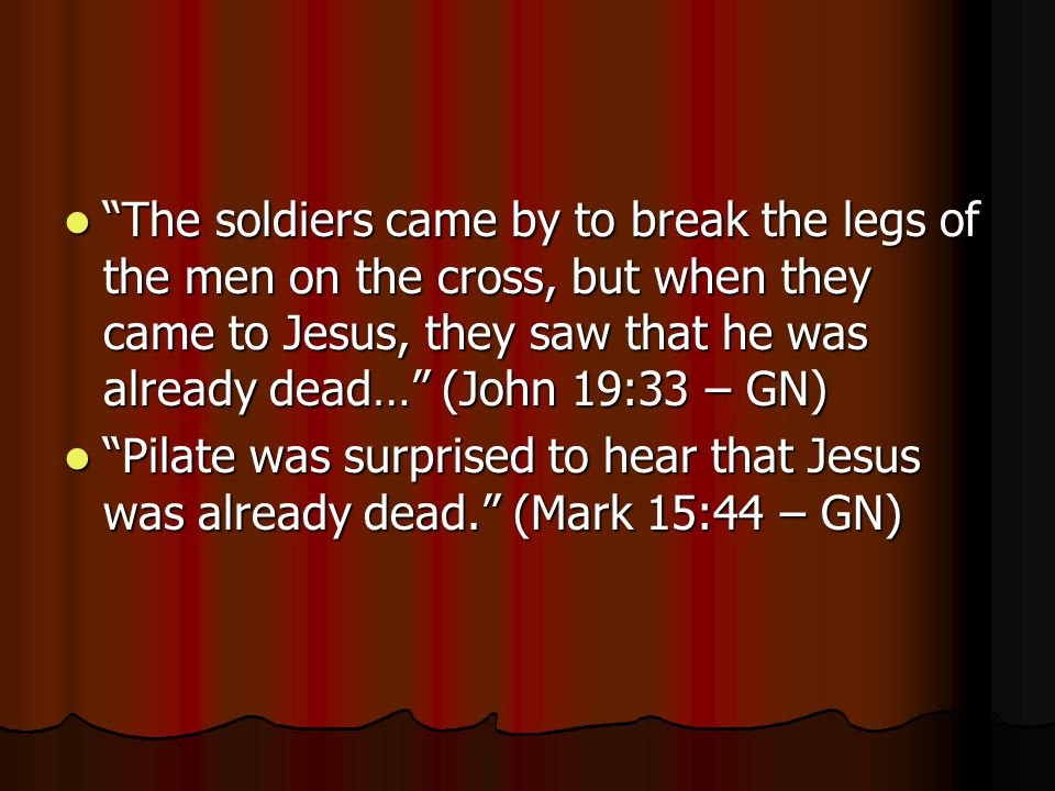 """The soldiers came by to break the legs of the men on the cross, but when they came to Jesus, they saw that he was already dead…"" (John 19:33 – GN) ""T"