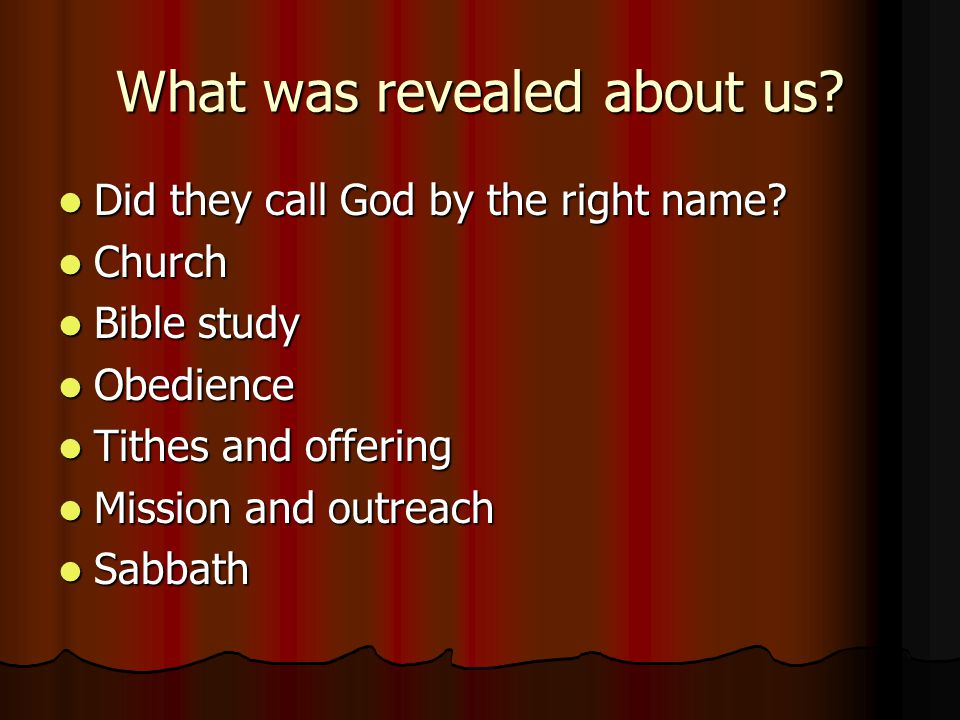What was revealed about us? Did they call God by the right name? Did they call God by the right name? Church Church Bible study Bible study Obedience