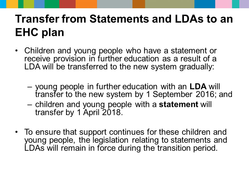 Transfer from Statements and LDAs to an EHC plan Children and young people who have a statement or receive provision in further education as a result