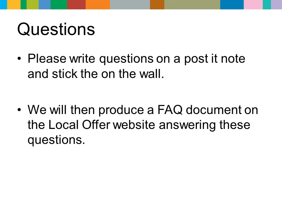 Questions Please write questions on a post it note and stick the on the wall.