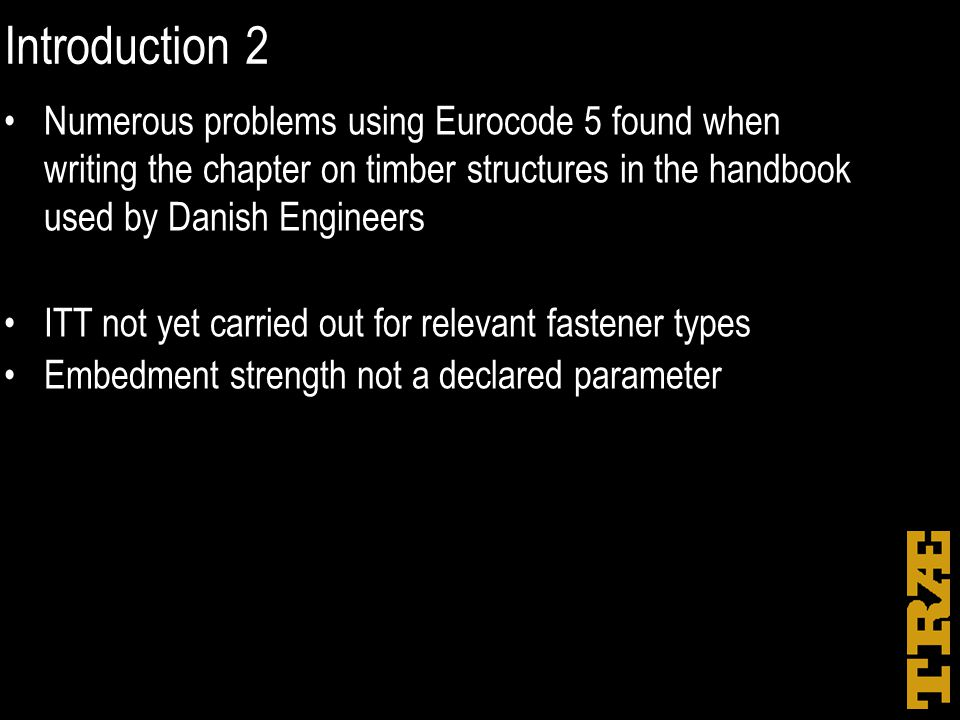 Introduction 2 Numerous problems using Eurocode 5 found when writing the chapter on timber structures in the handbook used by Danish Engineers ITT not