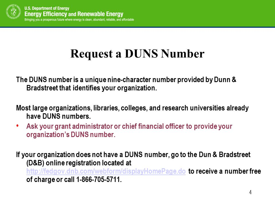 4 Request a DUNS Number The DUNS number is a unique nine-character number provided by Dunn & Bradstreet that identifies your organization.