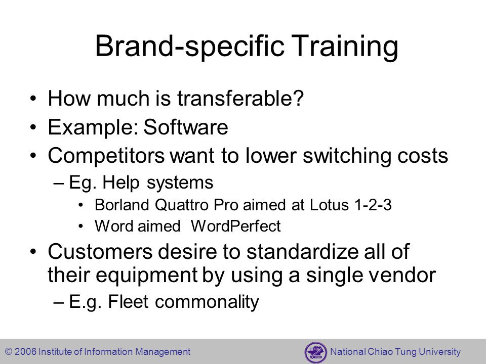 © 2006 Institute of Information Management National Chiao Tung University Brand-specific Training How much is transferable.