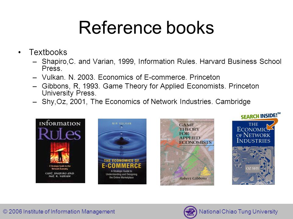 © 2006 Institute of Information Management National Chiao Tung University Reference books Textbooks –Shapiro,C.