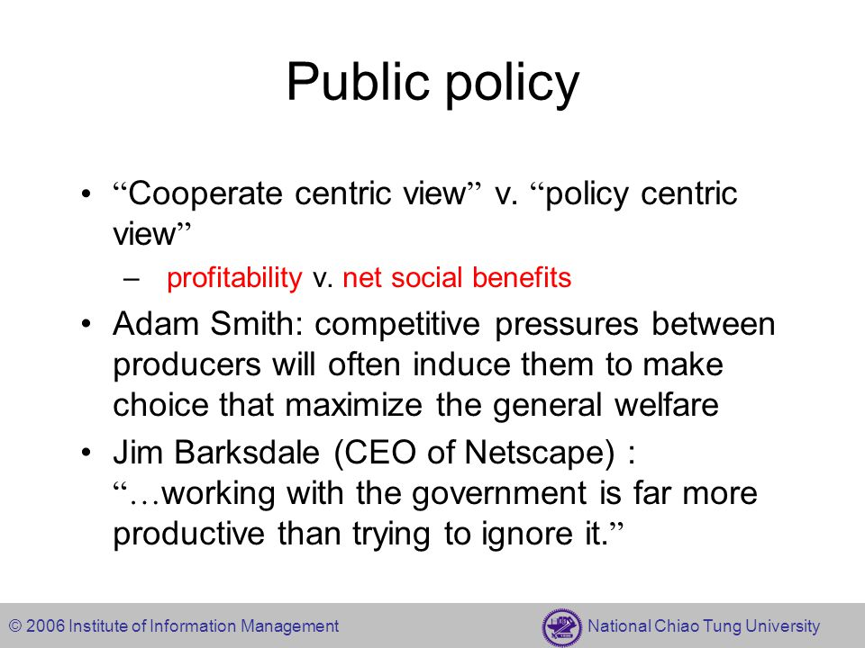 © 2006 Institute of Information Management National Chiao Tung University Public policy Cooperate centric view v.