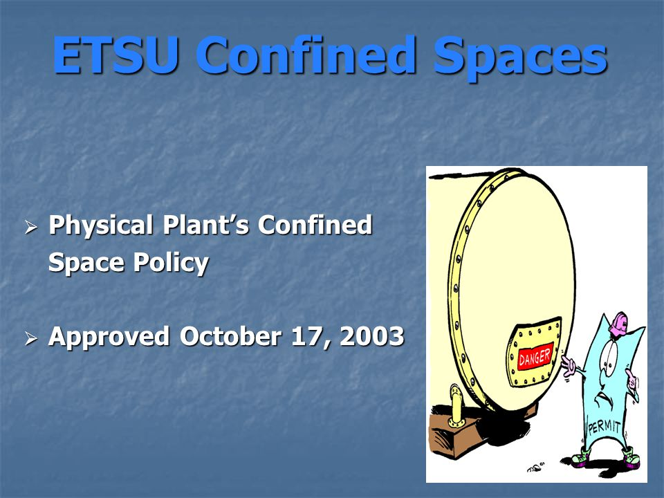 ETSU Confined Spaces  Physical Plant's Confined Space Policy  Approved October 17, 2003