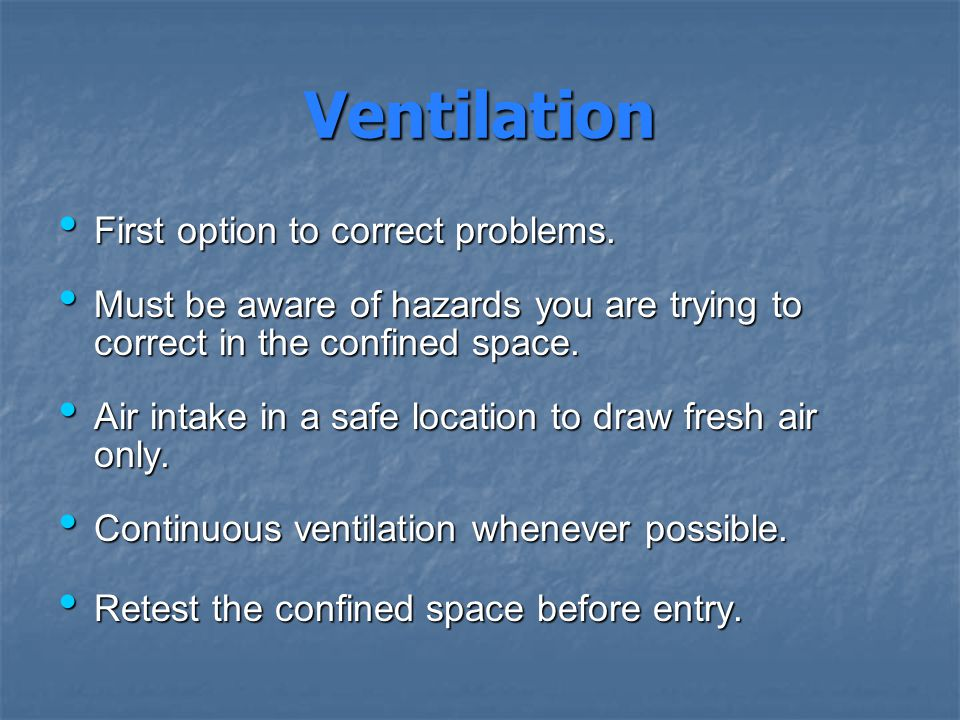 Ventilation First option to correct problems. First option to correct problems. Must be aware of hazards you are trying to correct in the confined spa