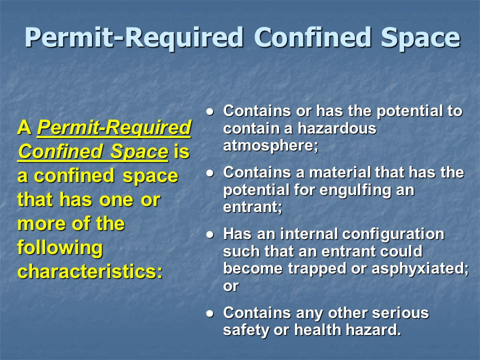 Permit-Required Confined Space A Permit-Required Confined Space is a confined space that has one or more of the following characteristics: ● Contains
