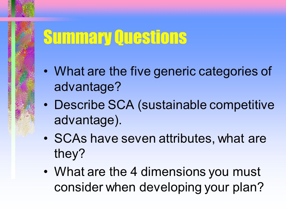 Summary Questions What are the five generic categories of advantage.