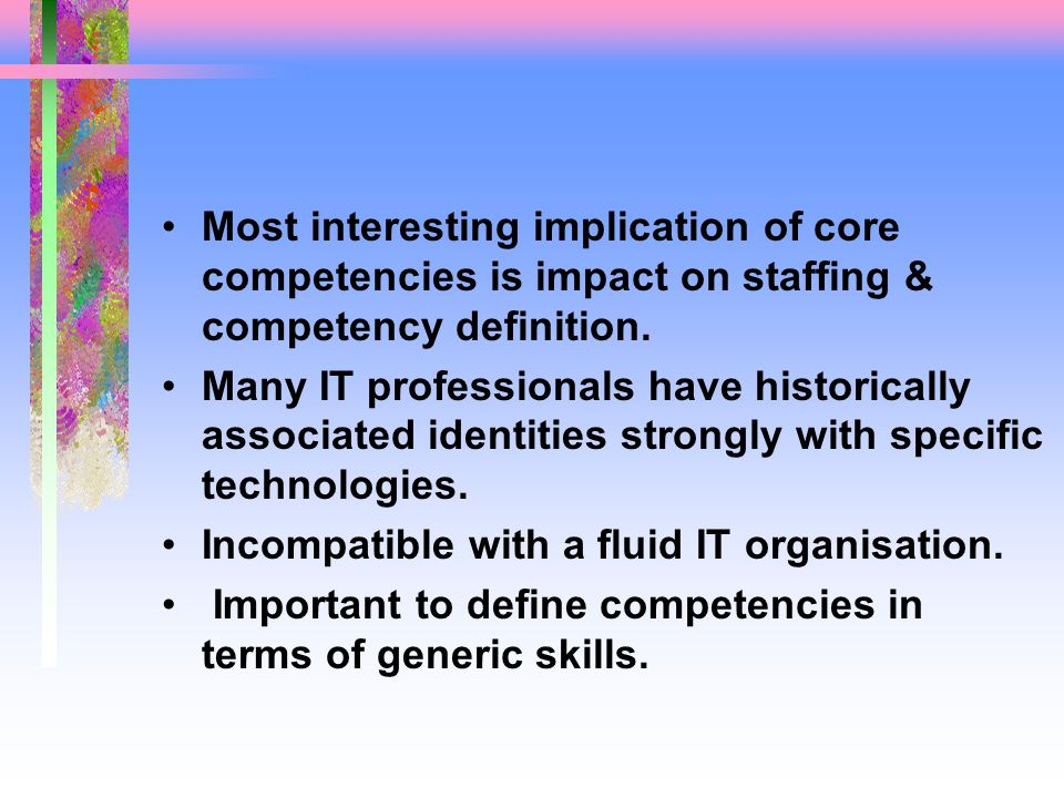 Most interesting implication of core competencies is impact on staffing & competency definition.