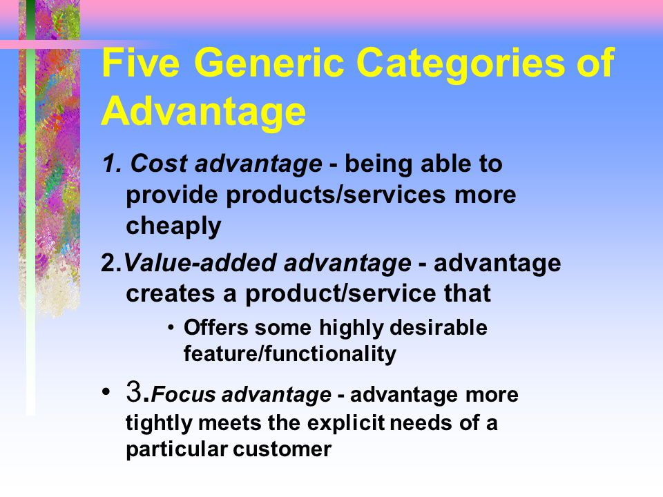 Five Generic Categories of Advantage 1.
