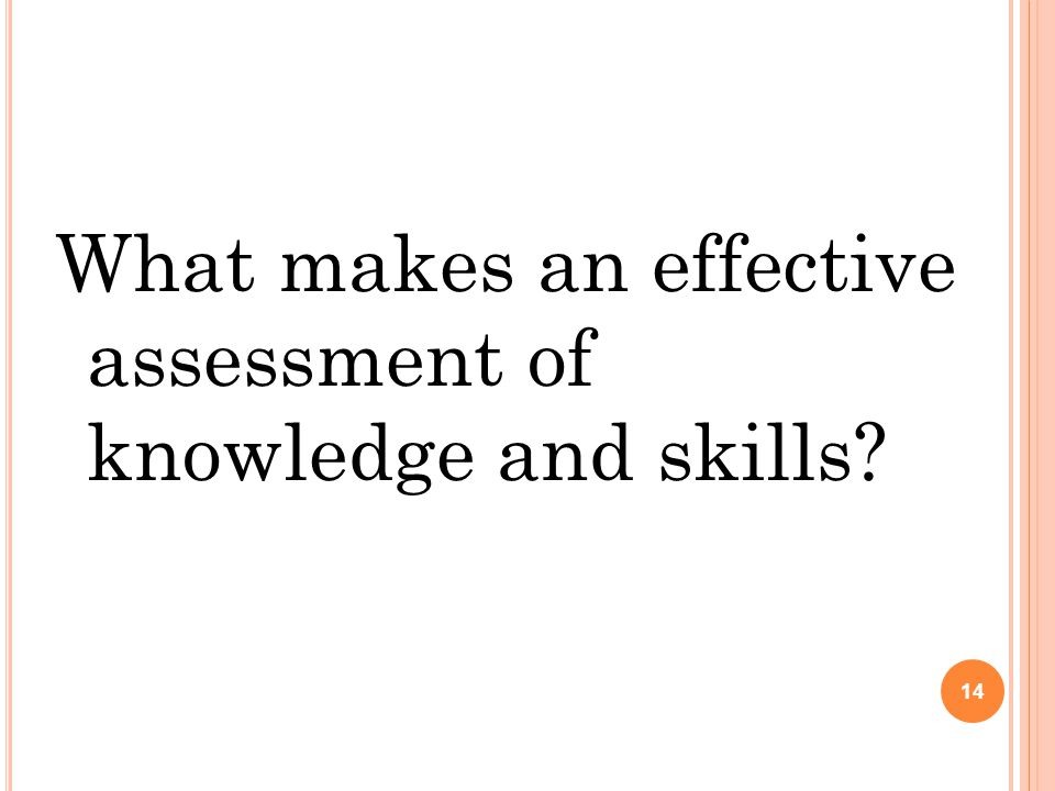 What makes an effective assessment of knowledge and skills? 14