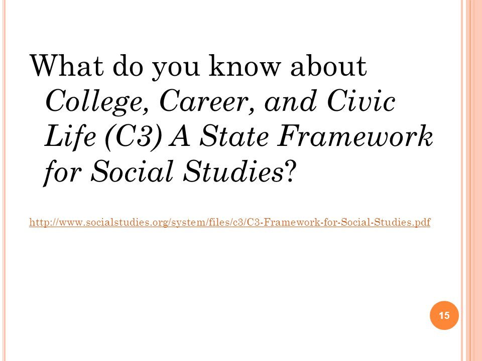 What do you know about College, Career, and Civic Life (C3) A State Framework for Social Studies ? http://www.socialstudies.org/system/files/c3/C3-Fra
