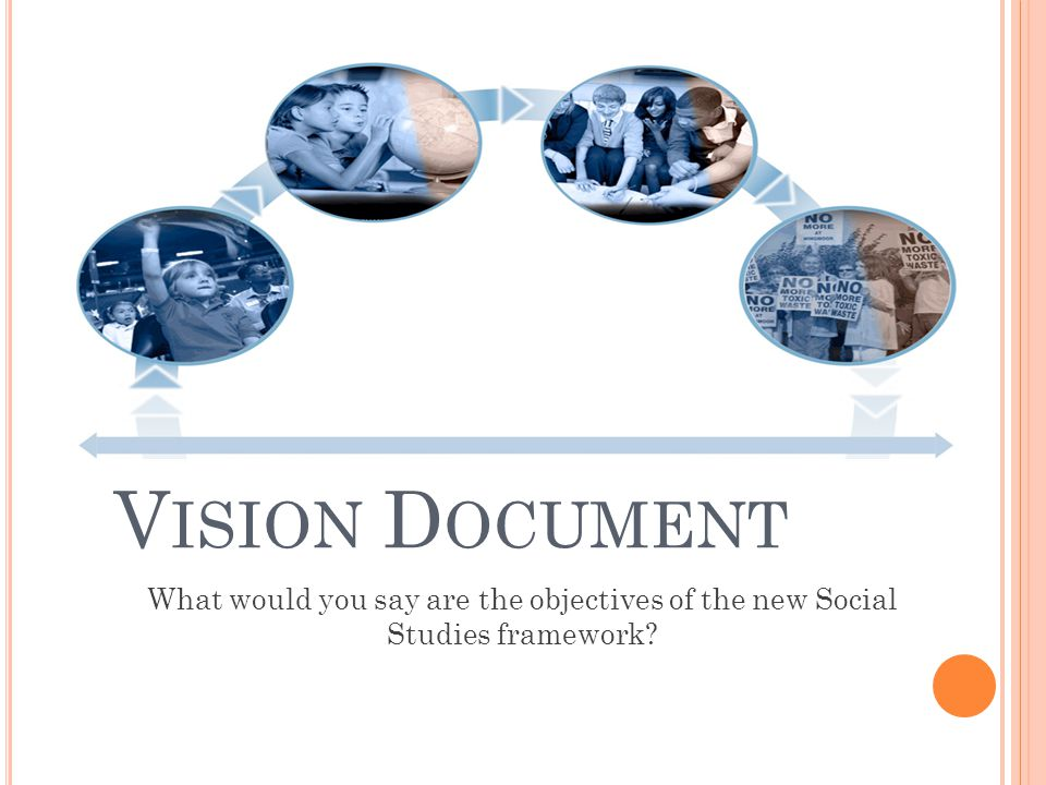 V ISION D OCUMENT What would you say are the objectives of the new Social Studies framework?