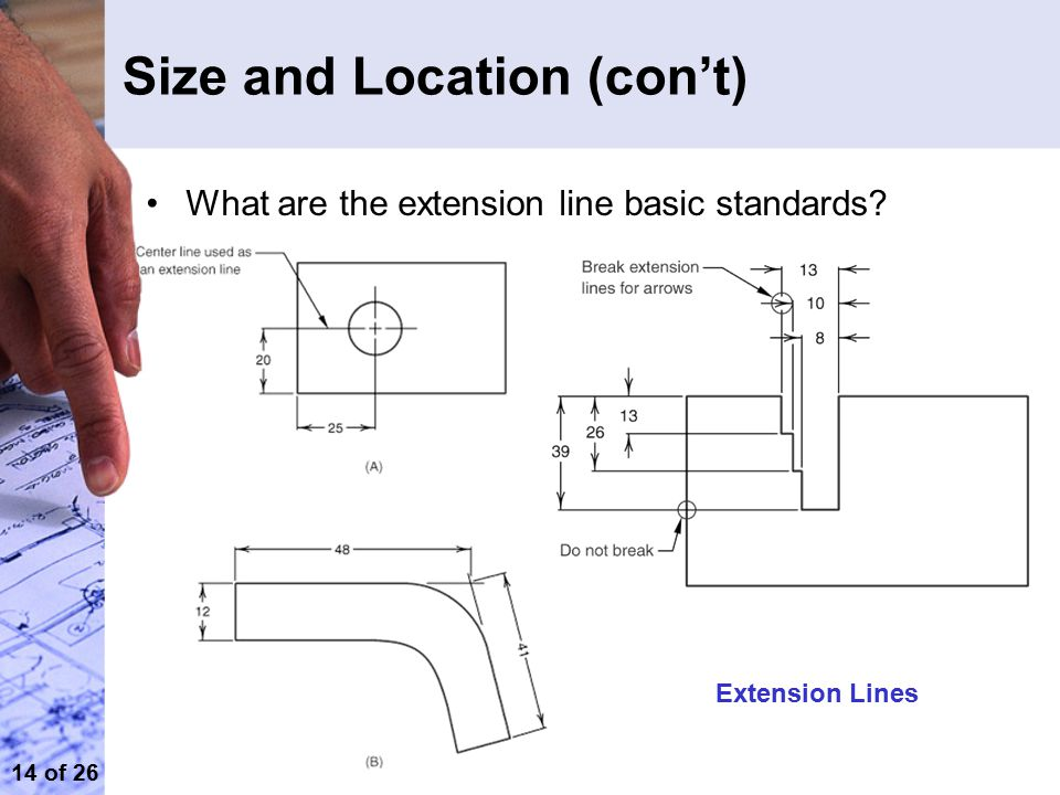 14 of 26 Size and Location (con't) Extension Lines What are the extension line basic standards?