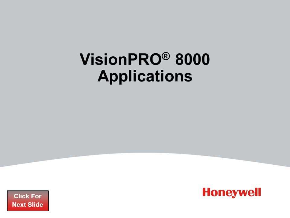 VisionPRO ® 8000 Applications Click For Next Slide