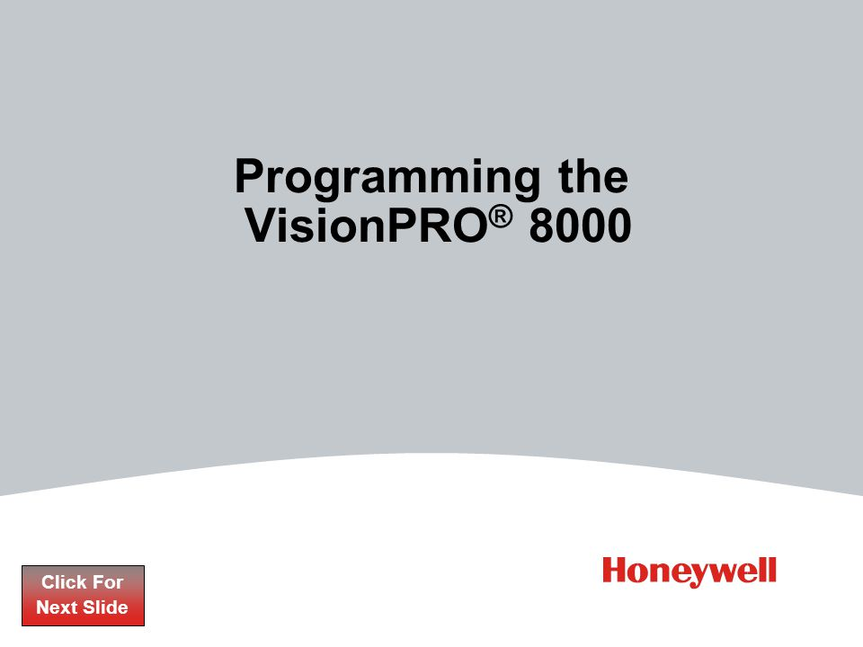Programming the VisionPRO ® 8000 Click For Next Slide