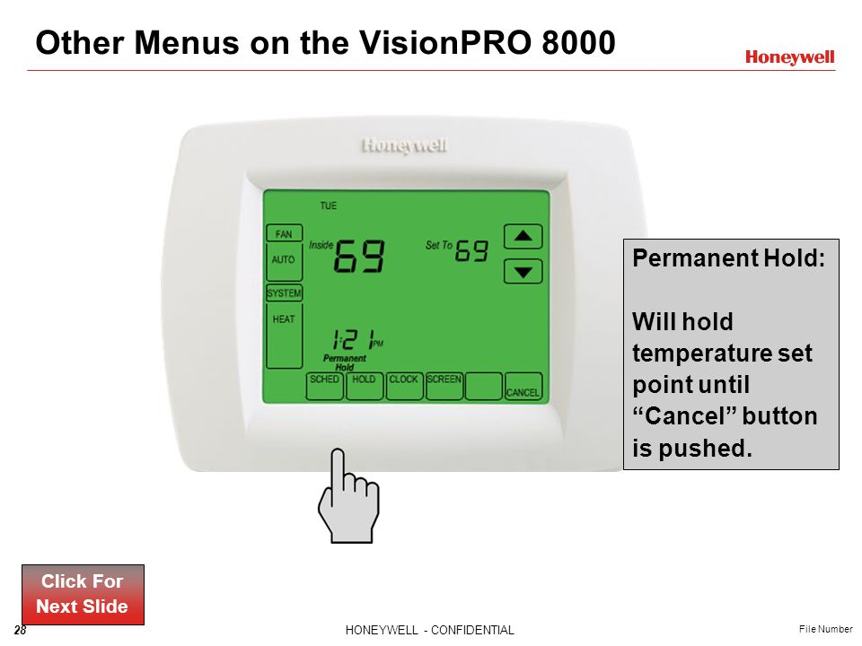 28HONEYWELL - CONFIDENTIAL File Number Other Menus on the VisionPRO 8000 Permanent Hold: Will hold temperature set point until Cancel button is pushed.