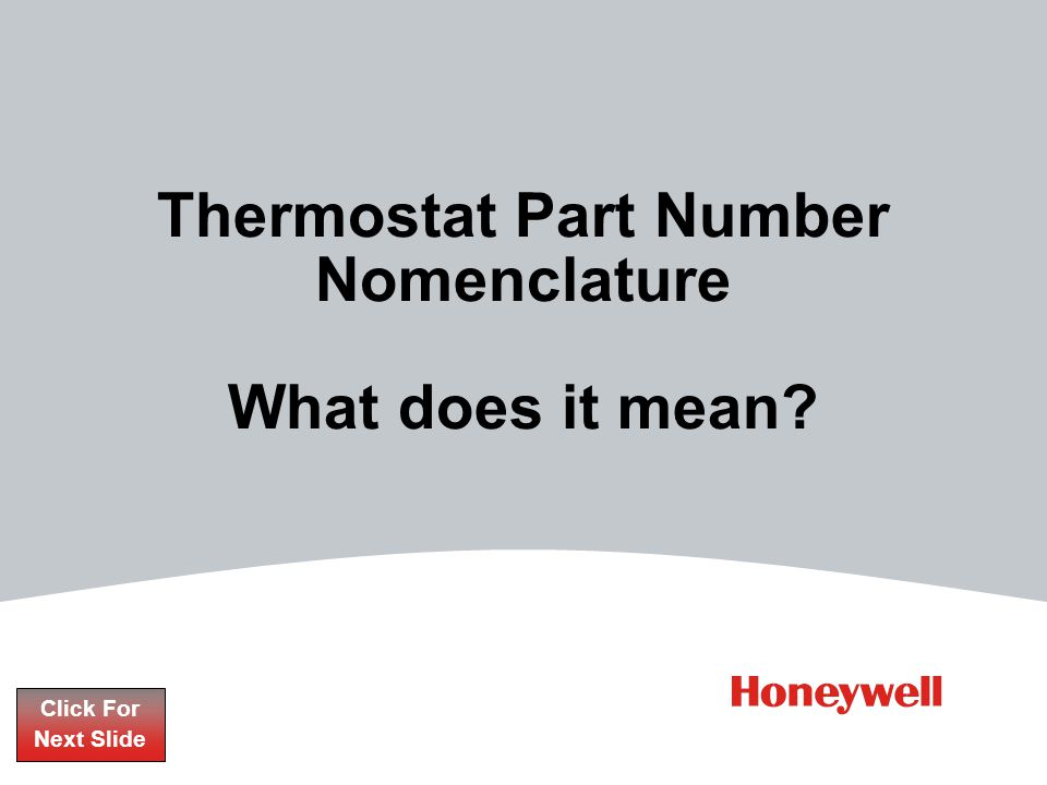 4HONEYWELL - CONFIDENTIAL File Number The thermostat nomenclature can be confusing to even the seasoned HVAC professional.