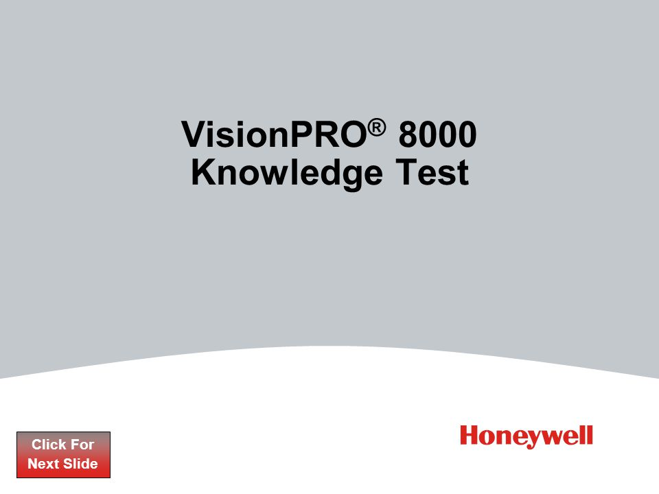 VisionPRO ® 8000 Knowledge Test Click For Next Slide