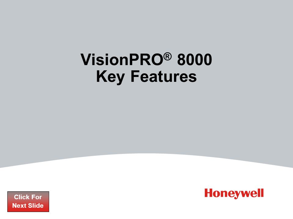 8HONEYWELL - CONFIDENTIAL File Number The VisionPRO 8000 has many key features that set it apart from other 7-day programmable thermostats currently on the market.