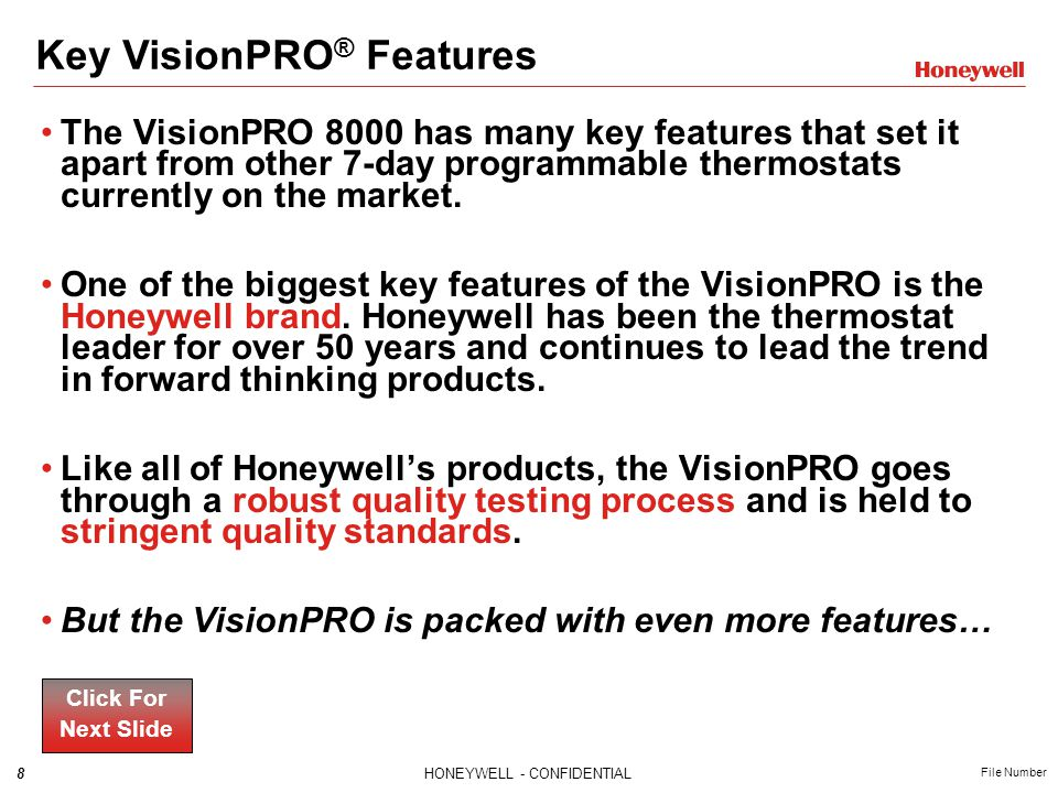 9HONEYWELL - CONFIDENTIAL File Number The VisionPRO has Universal Application, so it works with virtually any application.