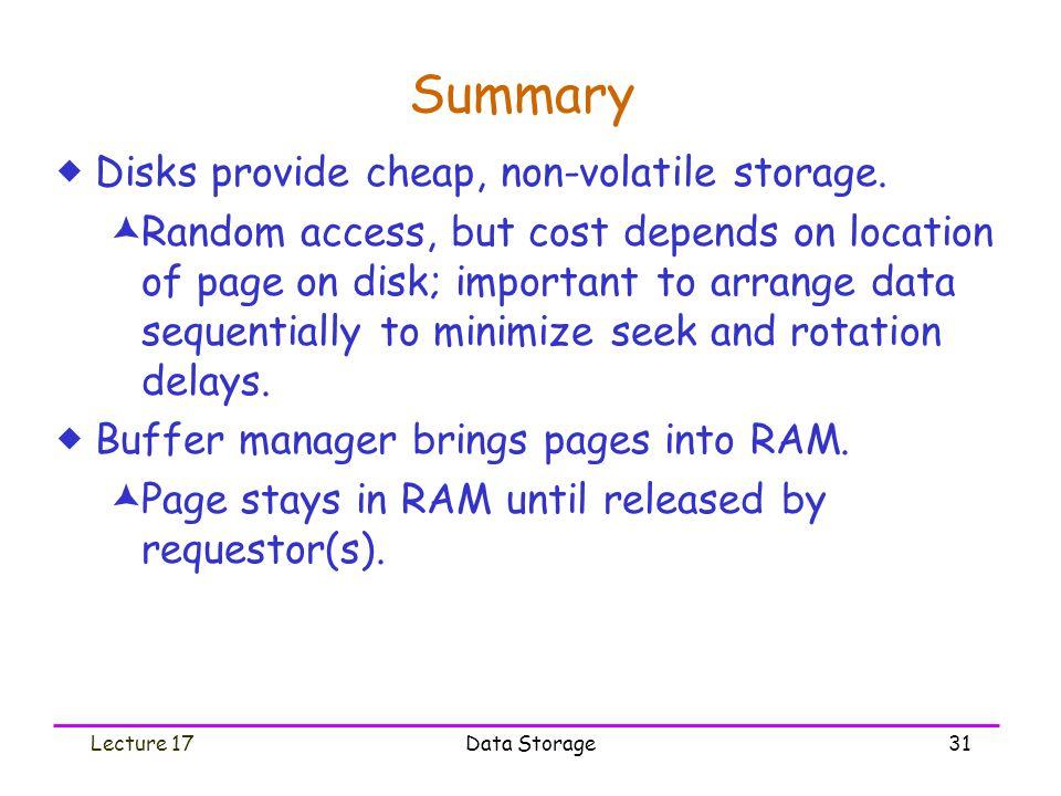 Lecture 17Data Storage31 Summary  Disks provide cheap, non-volatile storage.