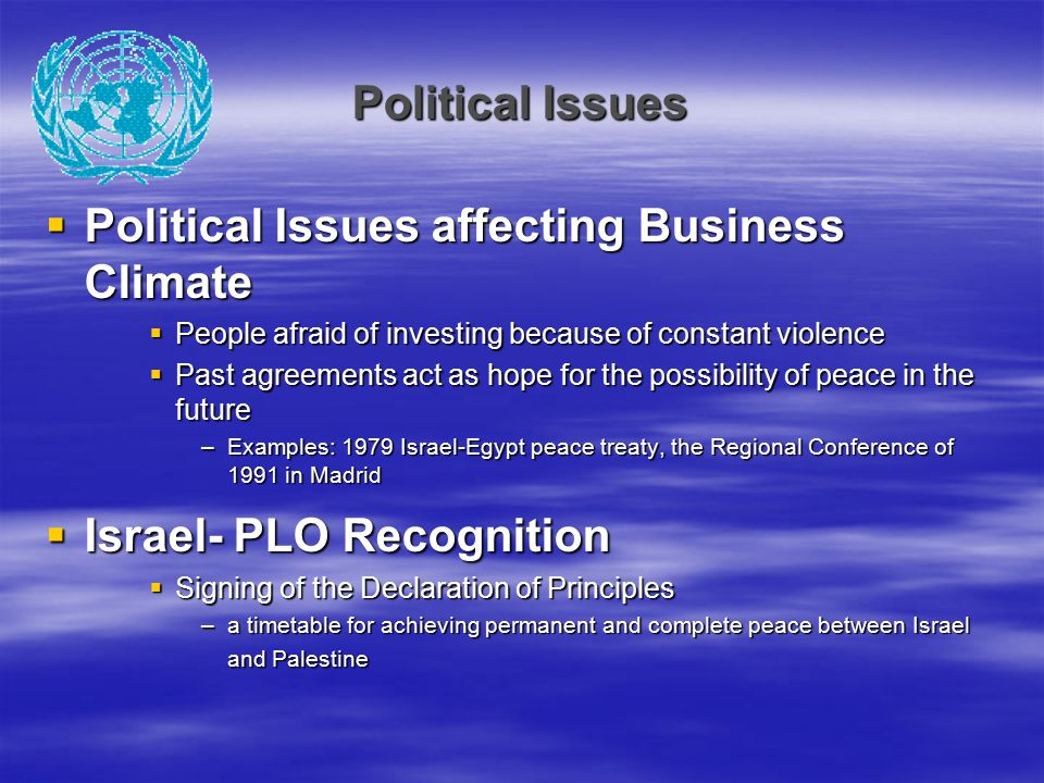 Political Issues  Political Issues affecting Business Climate  People afraid of investing because of constant violence  Past agreements act as hope