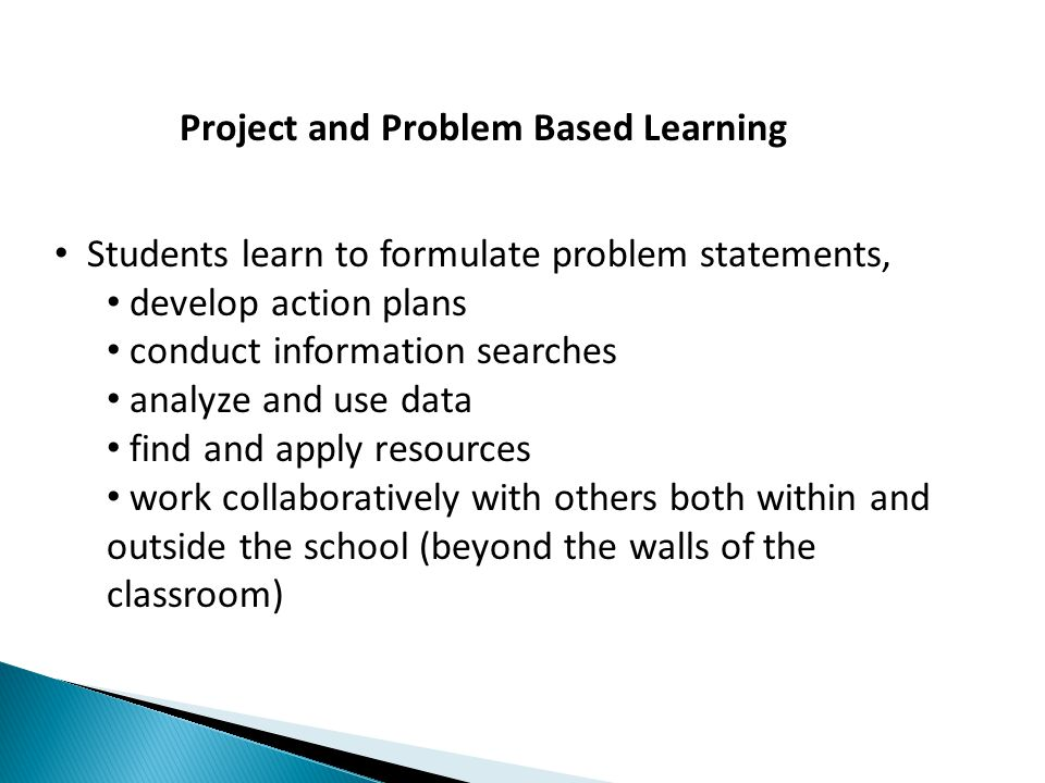 Students learn to formulate problem statements, develop action plans conduct information searches analyze and use data find and apply resources work c