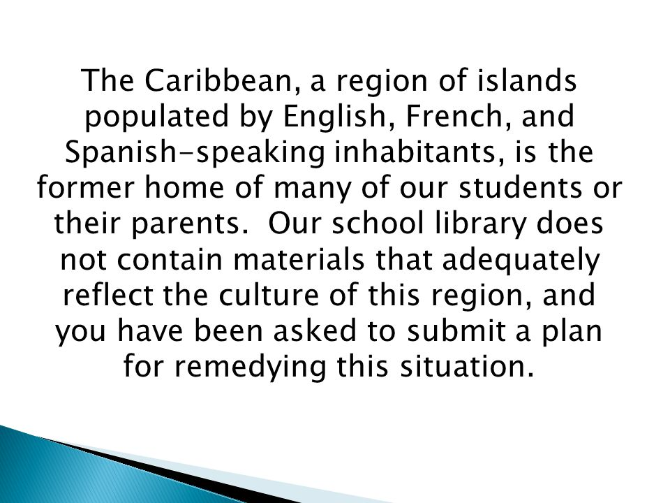 The Caribbean, a region of islands populated by English, French, and Spanish-speaking inhabitants, is the former home of many of our students or their parents.