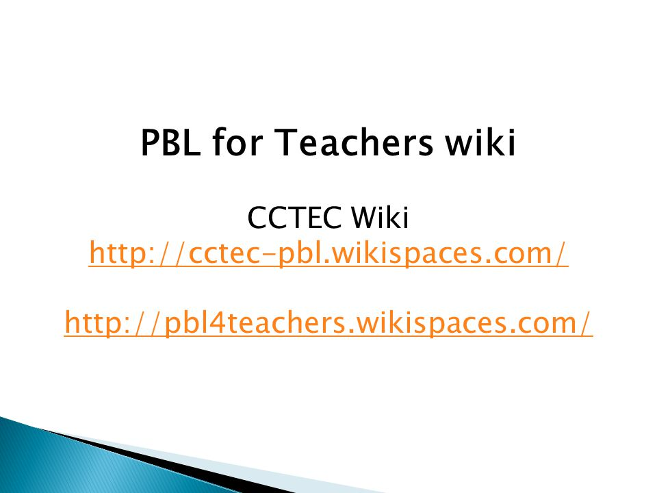 PBL for Teachers wiki CCTEC Wiki http://cctec-pbl.wikispaces.com/ http://pbl4teachers.wikispaces.com/