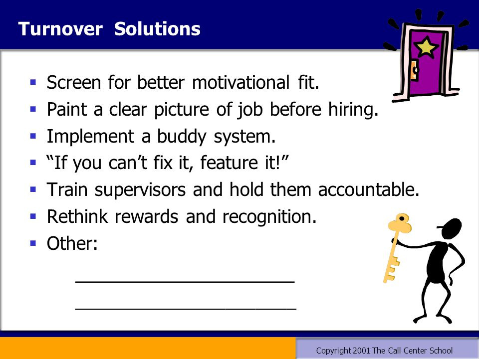 Copyright 2001 The Call Center School Turnover Solutions  Screen for better motivational fit.