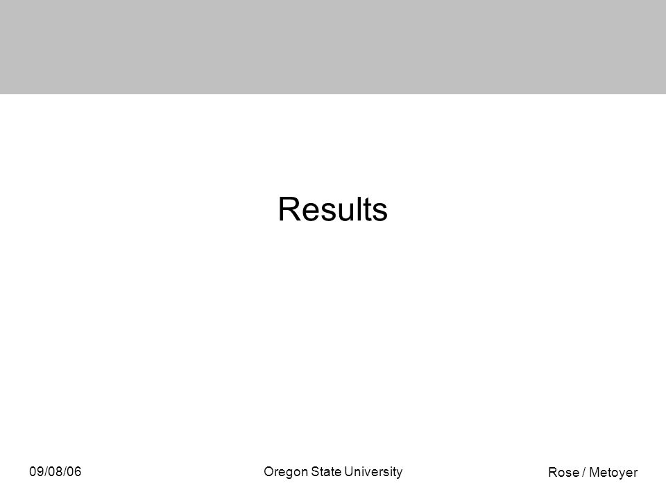 Rose / Metoyer 09/08/06Oregon State University Results