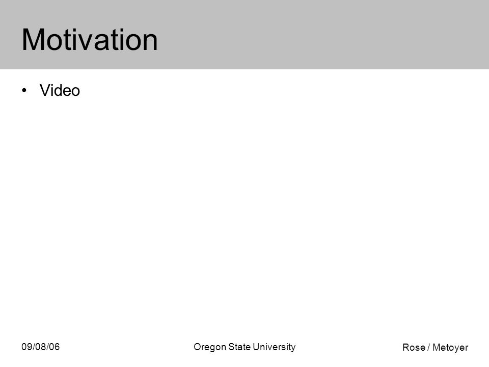 Rose / Metoyer 09/08/06Oregon State University Motivation Video