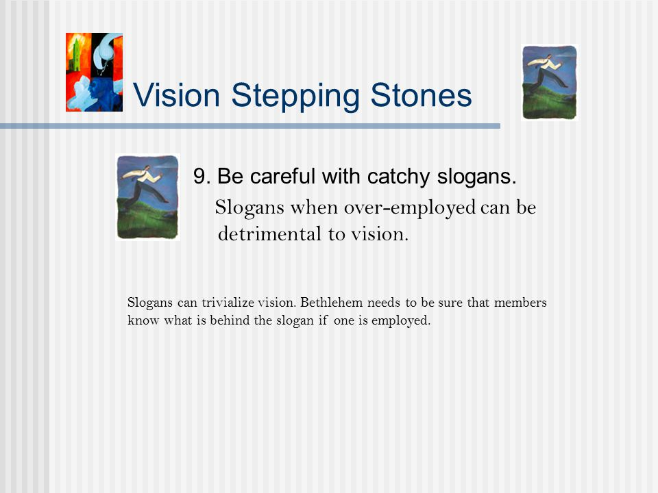 Vision Stepping Stones 9. Be careful with catchy slogans.