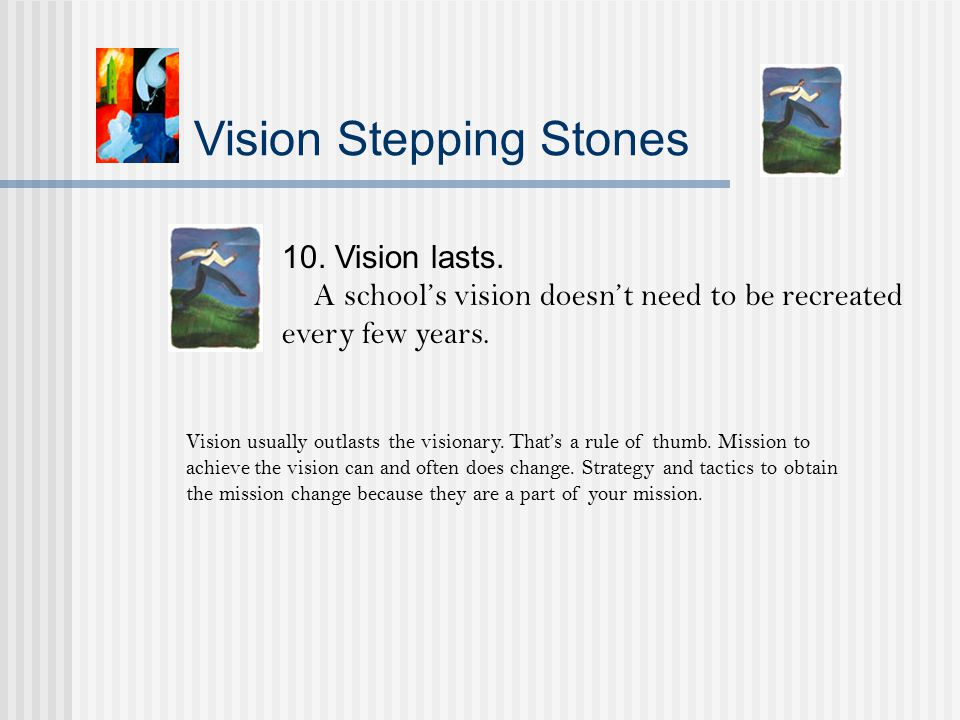 Vision Stepping Stones 10. Vision lasts.