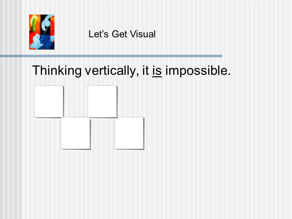 Thinking vertically, it is impossible. Let's Get Visual