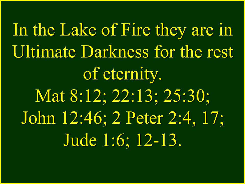 In the Lake of Fire they are in Ultimate Darkness for the rest of eternity.