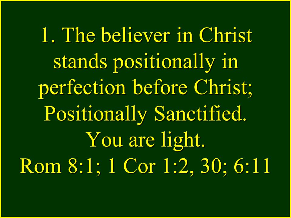 1. The believer in Christ stands positionally in perfection before Christ; Positionally Sanctified.