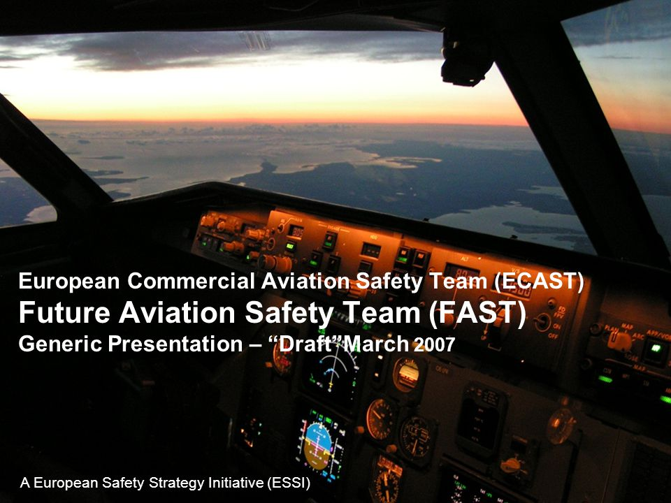 FAST Generic Presentation March, 2007. 1 FAST European Commercial Aviation Safety Team (ECAST) Future Aviation Safety Team (FAST) Generic Presentation