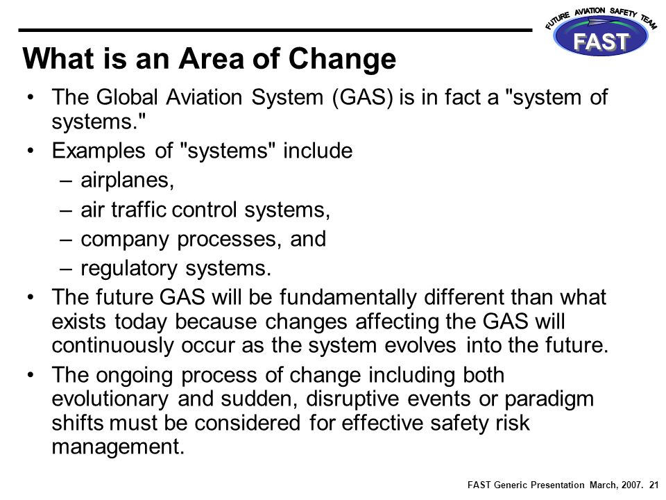 FAST Generic Presentation March, 2007. 21 FAST What is an Area of Change The Global Aviation System (GAS) is in fact a