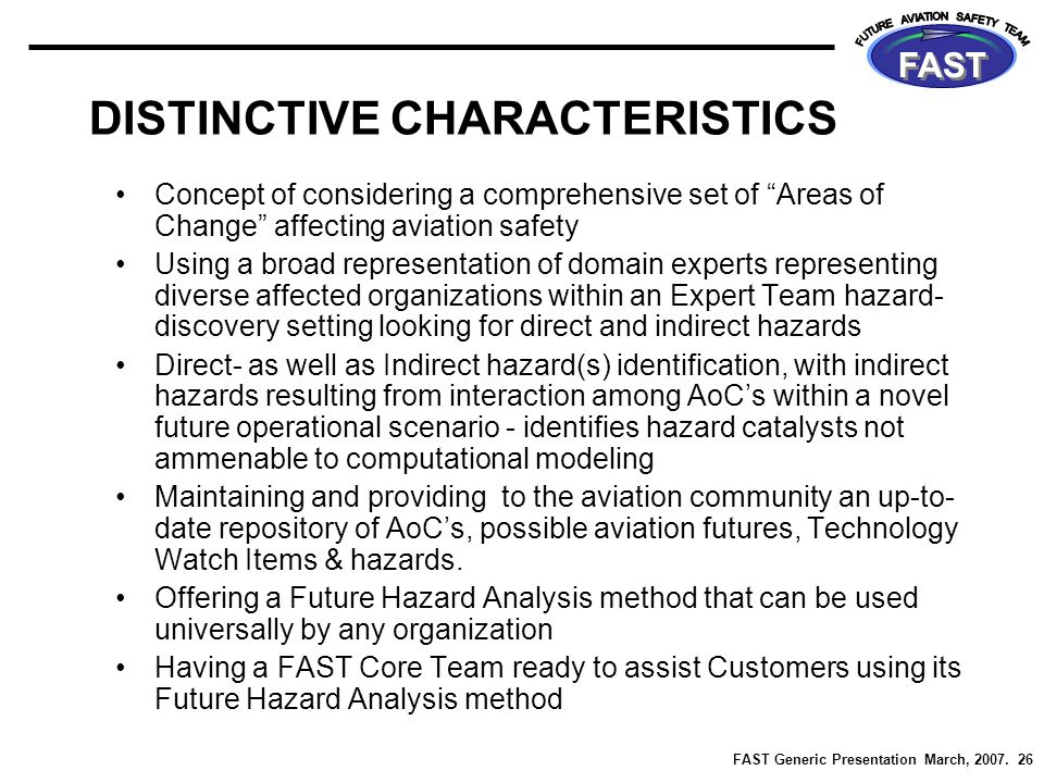 "FAST Generic Presentation March, 2007. 26 FAST DISTINCTIVE CHARACTERISTICS Concept of considering a comprehensive set of ""Areas of Change"" affecting a"