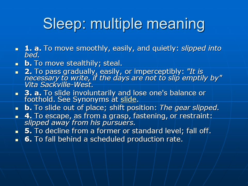 Sleep: multiple meaning 1. a. To move smoothly, easily, and quietly: slipped into bed.