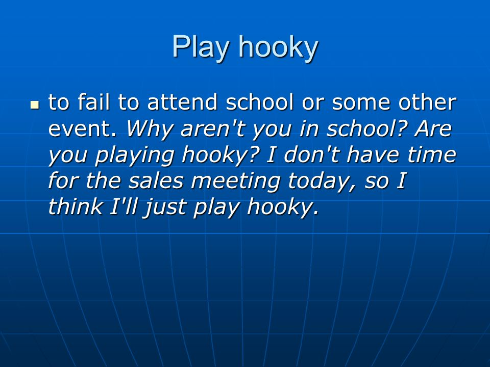 Play hooky to fail to attend school or some other event.