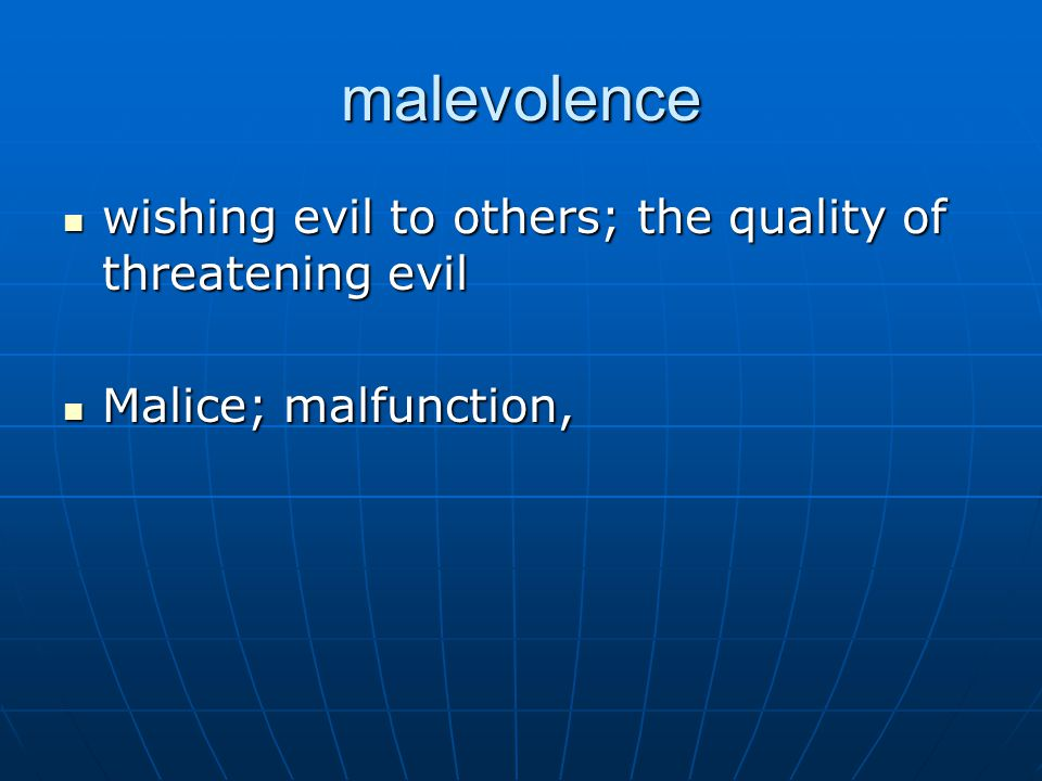 malevolence wishing evil to others; the quality of threatening evil wishing evil to others; the quality of threatening evil Malice; malfunction, Malice; malfunction,