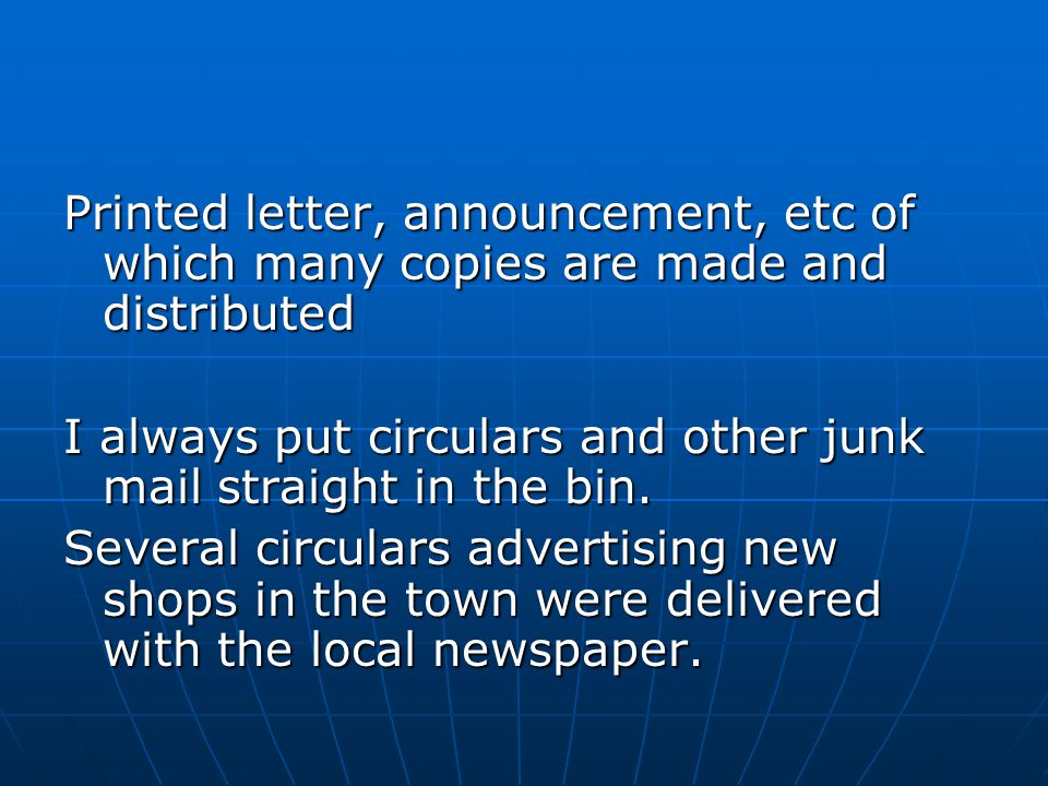 Printed letter, announcement, etc of which many copies are made and distributed I always put circulars and other junk mail straight in the bin.