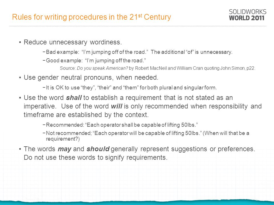 Rules for writing procedures in the 21 st Century Use present tense; avoid mixed tenses (esp.