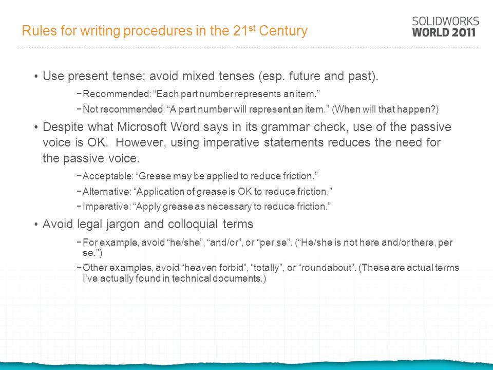 Rules for writing procedures in the 21 st Century Side note: there is no practical difference in how to apply the terms Standard Operating Procedures and Work Instructions.