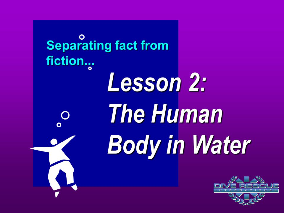Lesson 2: The Human Body in Water Separating fact from fiction...