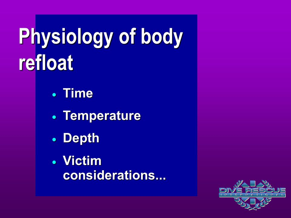  Time  Temperature  Depth  Victim considerations... Physiology of body refloat